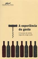 A EXPERIENCIA DO GOSTO: O MUNDO DO VINHO SEGUNDO JORGE LUCKI