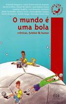 O MUNDO E UMA BOLA: CRONICAS, FUTEBOL E HUMOR