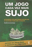 UM JOGO CADA VEZ MAIS SUJO: O PADRAO FIFA DE FAZER NEGOCIOS E MANTER TUDO EM SI...