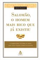 SALOMAO, O HOMEM MAIS RICO QUE JA EXISTIU: A SABEDORIA DA BIBLIA PARA UMA VIDA PLENA E BEM-SUCEDIDA