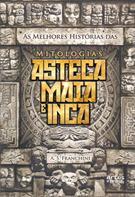 MELHORAS HISTORIAS DAS MITOLOGIAS ASTECA, MAIA E INCA, AS