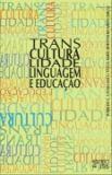TRANSCULTURALIDADE, LINGUAGEM E EDUCAÇAO
