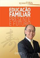 EDUCAÇAO FAMILIAR: PRESENTE E FUTURO