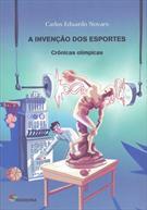 A INVENÇAO DOS ESPORTES: CRONICAS OLIMPICAS