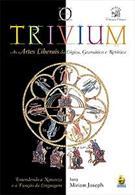 TRIVIUM: AS ARTES LIBERAIS DA LOGICA, GRAMATICA E RETORICA