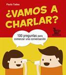 ¿VAMOS A CHARLAR?: 100 PREGUNTAS PARA COMENZAR UNA CONVERSACION
