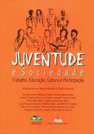 JUVENTUDE E SOCIEDADE: TRABALHO, EDUCAÇAO, CULTURA E PARTICIPAÇAO