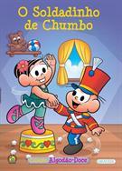 Turma da Mônica: o Soldadinho de Chumbo - Vol.13 - Coleção Algodão Doce - Mauricio de Sousa (8539417677)