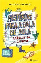 HISTORIAS PARA A SALA DE AULA: CRONICAS DO COTIDIANO