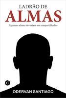 LADRAO DE ALMAS: ALGUMAS ALMAS DEVERIAM SER COMPARTILHADAS