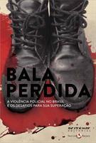 BALA PERDIDA: A VIOLENCIA POLICIAL NO BRASIL E OS DESAFIOS PARA SUA SUPERAÇAO