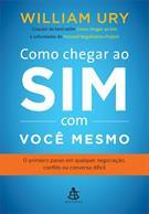 COMO CHEGAR AO SIM COM VOCE MESMO: O PRIMEIRO PASSO EM QUALQUER NEGOCIAÇAO, CON...