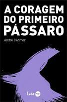 A CORAGEM DO PRIMEIRO PASSARO