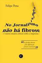 NO JORNALISMO NAO HA FIBROSE: E OUTROS ENSAIOS CRITICOS SOBRE A IMPRENSA