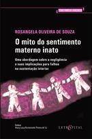 O MITO DO SENTIMENTO MATERNO INATO: UMA ABORDAGEM SOBRE A NEGLIGENCIA E SUAS IMPLICAÇOES PARA FALHAS NA SUSTENTAÇAO INTERIOR
