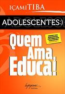 ADOLESCENTES: QUEM AMA EDUCA!