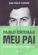 PABLO ESCOBAR: MEU PAI - AS HISTORIAS QUE NAO DEVERIAMOS SABER
