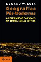 GEOGRAFIAS POS-MODERNAS: A REAFIRMAÇAO DO ESPAÇO NA TEORIA SOCIAL CRITICA