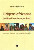 ORIGENS AFRICANAS DO BRASIL CONTEMPORANEO: HISTORIAS, LINGUAS, CULTURAS E CIVIL...
