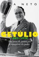 GETULIO 1882-1930: DOS ANOS DE FORMAÇAO A CONQUISTA DO PODER