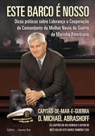 ESTE BARCO E NOSSO: DICAS PRATICAS SOBRE LIDERANÇA E COOPERAÇAO DO COMANDANTE DO MELHOR NAVIO DE GUERRA DA MARINHA AMERICANA