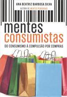MENTES CONSUMISTAS: DO CONSUMO A COMPULSAO POR COMPRAS