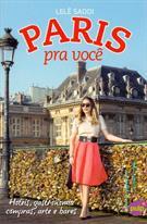 PARIS PRA VOCE: HOTEIS, GASTRONOMIA, COMPRAS, ARTE E BARES
