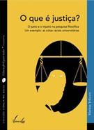 O QUE E JUSTIÇA?: O JUSTO E O INJUSTO NA PESQUISA FILOSOFICA - UM EXEMPLO: AS COTAS RACIAIS UNIVERSITARIAS