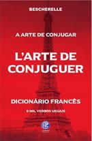 ART DE CONJUGUER, L': DICTIONNAIRE DES HUIT MILLE VERBES USUELES / A ARTE DE CONJUGAR - DICIONARIO DOS 8 MIL VERBOS USUAIS
