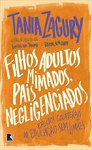 FILHOS ADULTOS MIMADOS, PAIS NEGLIGENCIADOS: EFEITOS COLATERAIS DA EDUCAÇAO SEM...