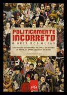 POLITICAMENTE INCORRETO, O GUIA DOS GUIAS: UMA SELEÇAO DAS MELHORES POLEMICAS D...