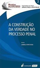 A CONSTRUÇAO DA VERDADE NO PROCESSO PENAL