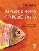 VIVOS, O MORTO E O PEIXE-FRITO, OS