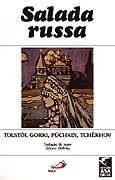 SALADA RUSSA: TOLSTOI, GORKI, PUCHKIN, TCHEKHOV