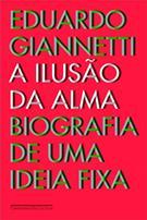A ILUSAO DA ALMA: BIOGRAFIA DE UMA IDEA FIXA