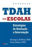 LIVRO TDAH NAS ESCOLAS: ESTRATEGIAS DE AVALIAÇAO E INTERVENÇAO