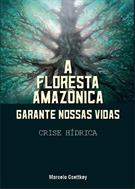A FLORESTA AMAZONICA GARANTE NOSSAS VIDAS: CRISE HIDRICA
