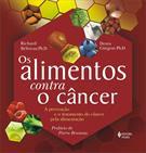 OS ALIMENTOS CONTRA O CANCER: PREVENÇAO E O TRATAMENTO DO CANCER PELA ALIMENTAÇAO