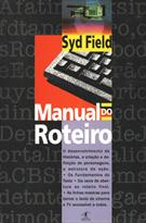 MANUAL DO ROTEIRO: OS FUNDAMENTOS DO TEXTO CINEMATOGRAFICO