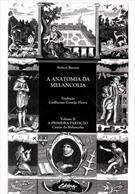 A ANATOMIA DA MELANCOLIA V. II A PRIMEIRA PARTIÇÃO – CAUSAS DA MELANCOLIA