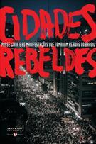 CIDADES REBELDES: PASSE LIVRE E AS MANIFESTAÇOES QUE TOMARAM AS RUAS DO BRASIL