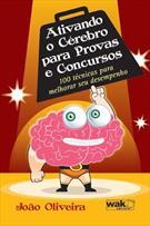 ATIVANDO O CEREBRO PARA PROVAS E CONCURSOS: 100 TECNICAS PARA MELHORAR SEU DESE...