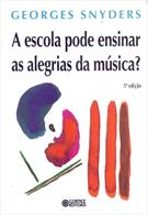 A ESCOLA PODE ENSINAR AS ALEGRIAS DA MUSICA?