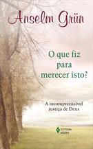 LIVRO O QUE FIZ PARA MERECER ISTO?: A INCOMPREENSIVEL JUSTIÇA DE DEUS