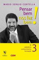 PENSAR BEM NOS FAZ BEM 3: FE, SABEDORIA, CONHECIMENTO, FORMAÇAO