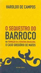LIVRO O SEQUESTRO DO BARROCO NA FORMAÇAO DA LITERATURA BRASILEIRA: O CASO GREGORIO DE MATTOS