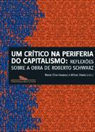 UM CRITICO NA PERIFERIA DO CAPITALISMO: REFLEXOES SOBRE A OBRA DE ROBERTO SCHWA...