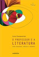 O PROFESSOR E A LITERATURA: PARA PEQUENOS, MEDIOS E GRANDES