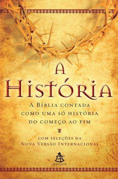 LIVRO A HISTORIA: A BIBLIA CONTADA COM UMA SO HISTORIA DO COMEÇO AO FIM