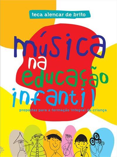 LIVRO MUSICA NA EDUCAÇAO INFANTIL: PROPOSTAS PARA A FORMAÇAO INTEGRAL DA CRIANÇA